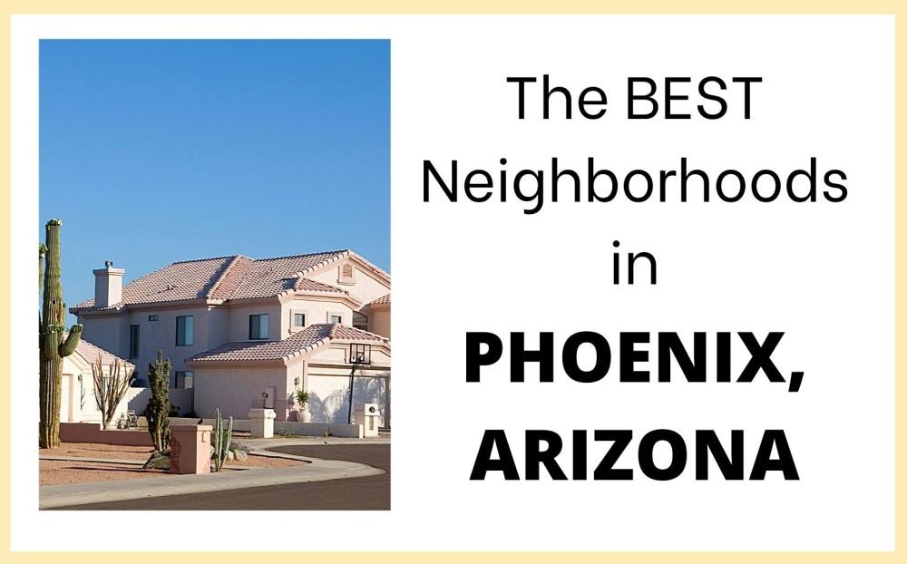 Best neighborhoods in Phoenix Arizona, Living in Phoenix AZ real estate feature img