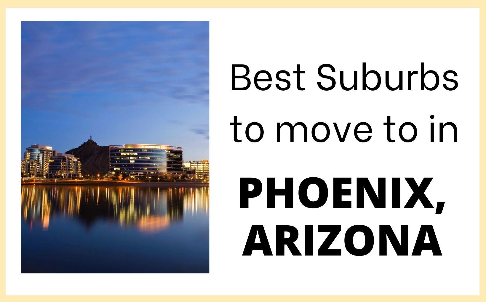 Best suburbs to move to in Phoenix Arizona