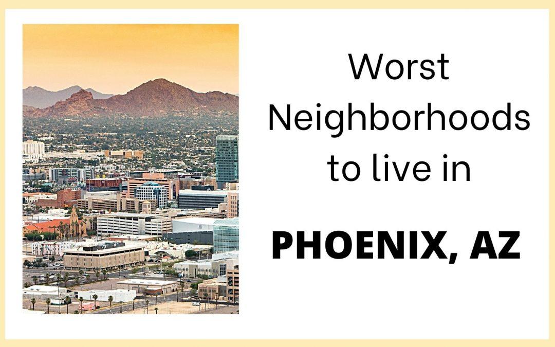 The Five Worst Neighborhoods to live in Phoenix, Arizona