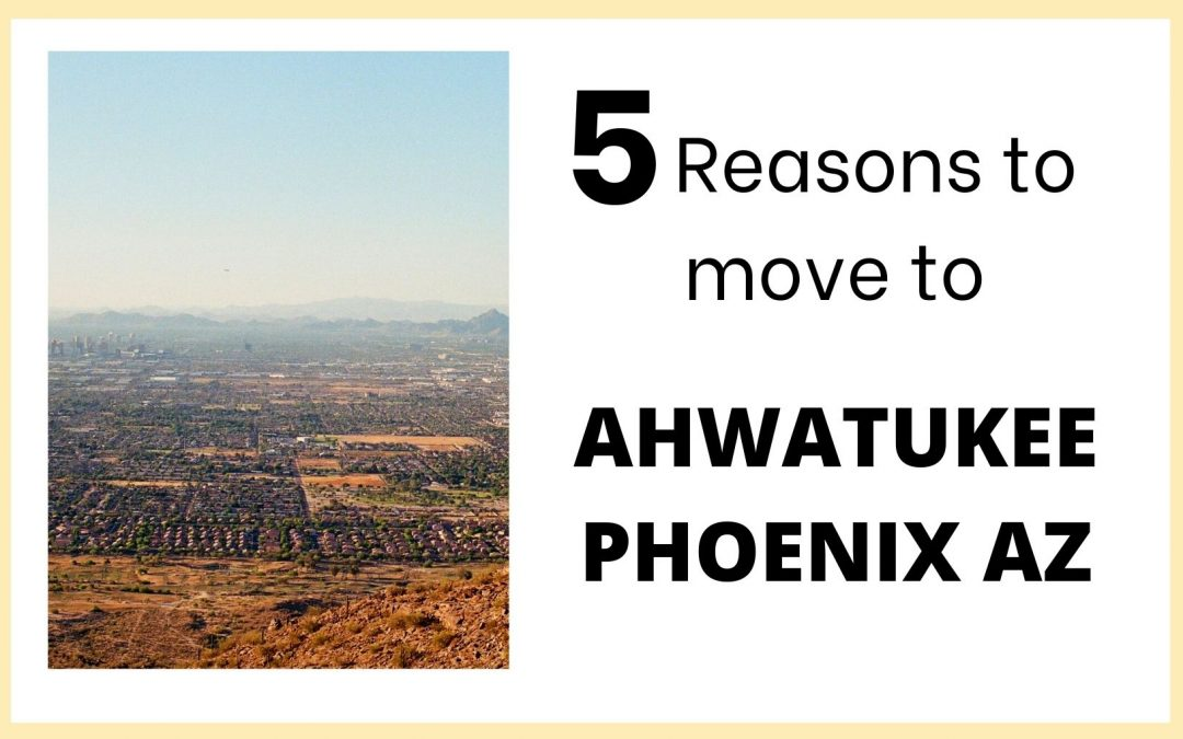 5 Reasons to Move to Ahwatukee Phoenix Arizona